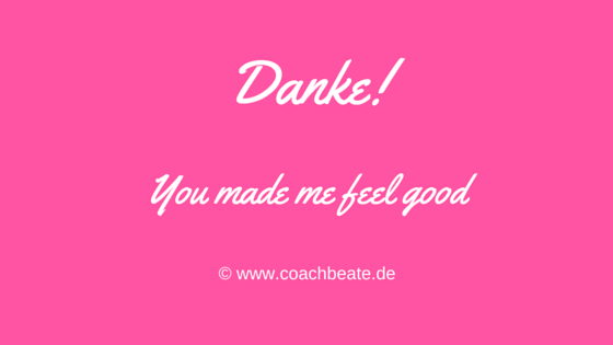 Danke - You made me feel good - Coach Beate